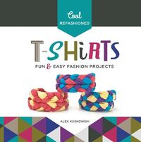 Cool Refashioned T-shirts: Fun & Easy Fashion Projects