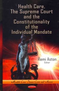 Health Care, The Supreme Court and the Constitutionality of the Individual Mandate