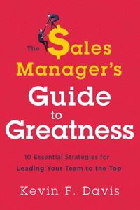 The Sales Manager?s Guide to Greatness