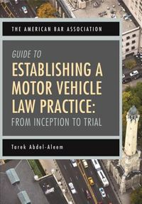 The American Bar Association Guide to Establishing a Motor Vehicle Law Practice