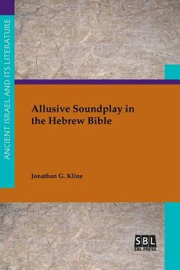 Allusive Soundplay in the Hebrew Bible by Kline, Jonathan G