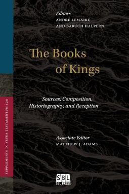 The Books of Kings: Sources, Composition, Historiography and Reception