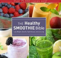 The Healthy Smoothie Bible