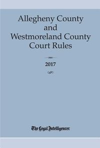 Allegheny & Westmoreland County Court Rules 2017