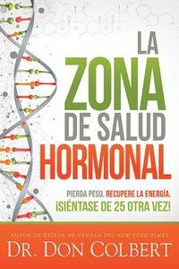 La zona de salud hormonal / Dr. Colbert?s Hormone Health Zone