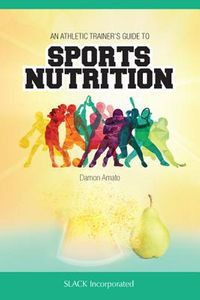 An Athletic Trainers? Guide to Sports Nutrition