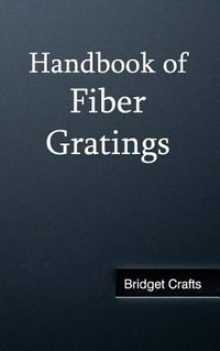 Handbook of Fiber Gratings