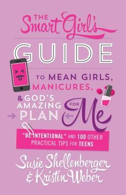 The Smart Girl's Guide to Mean Girls, Manicures, & God's Amazing Plan for Me