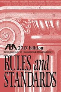 Compendium of Professional Responsibility Rules and Standards 2017