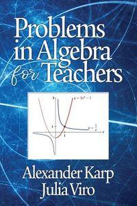 Problems in Algebra for Teachers