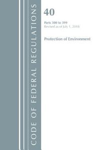 Code of Federal Regulations, Title 40 Protection of the Environment 300-399