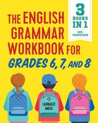 The English Grammar Workbook for Grades 6, 7, and 8