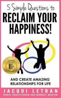 5 Simple Questions to Reclaim Your Happiness!
