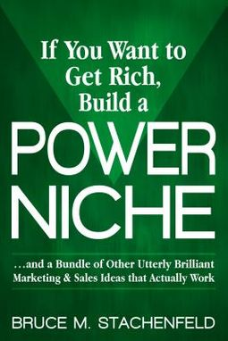 If You Want to Get Rich Build a Power Niche
