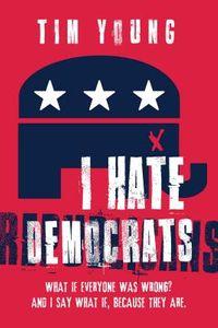 I Hate Democrats / I Hate Republicans