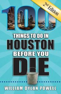 100 Things to Do in Houston Before You Die