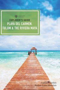 Explorer's Guide Playa Del Carmen, Tulum & the Riviera Maya