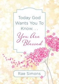 Today God Wants You to Know... You Are Blessed