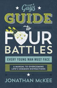 Guy's Guide to Four Battles Every Young Man Must Face