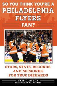 So You Think You?re a Philadelphia Flyers Fan?