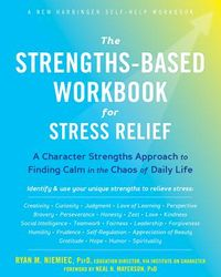 The Strengths-Based Workbook for Stress Relief