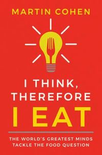 I Think, Therefore I Eat