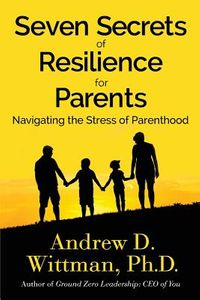 Seven Secrets of Resilience for Parents