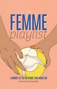The Femme Playlist / I Cannot Lie to the Stars That Made Me