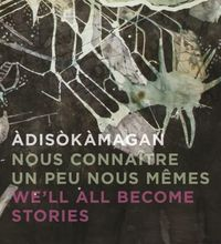 ?dis?k?magan / Nous Conna?tre Un Peu Nous-m?mes / We?ll All Become Stories