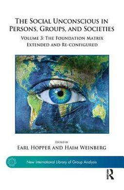 The Social Unconscious in Persons, Groups, and Societies