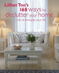 Lillian Too's 168 Ways to Declutter Your Home and Re-energize Your Life