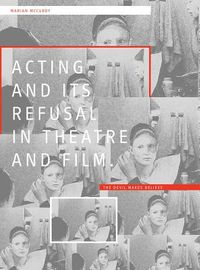 Acting and Its Refusal in Theatre and Film