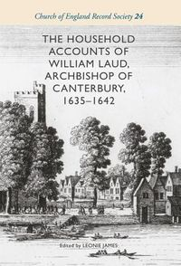 The Household Accounts of William Laud, Archbishop of Canterbury, 1635-1642
