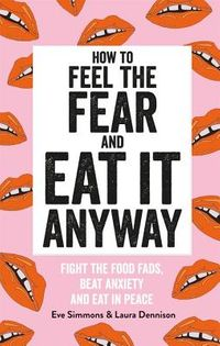 How to Feel the Fear and Eat It Anyway