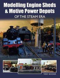 Modelling Engine Sheds & Motive Power Depots of the Steam Era