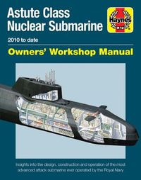 Haynes Astute Class Nuclear Submarine 2010 to Date Owners' Workshop Manual