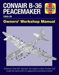 Convair B-36 Peacemaker Owners' Workshop Manual