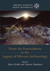 From the Foundations to the Legacy of Minoan Archaeology