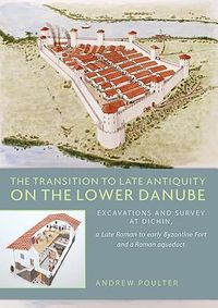 The Transition to Late Antiquity on the Lower Danube