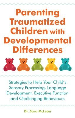 Parenting Traumatized Children With Developmental Differences