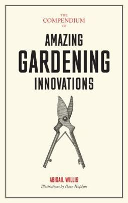 The Compendium of Amazing Gardening Innovations