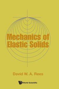The Mechanics of Elastic Solids