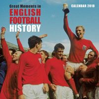 Great Moments in English Football History 2018 Calendar