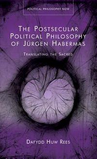 The Postsecular Political Philosophy of J?rgen Habermas