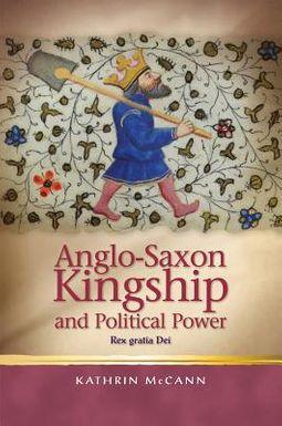 Anglo-Saxon Kingship and Political Power