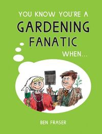 You Know You're a Gardening Fanatic When...