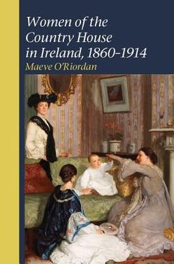 Women of the Country House in Ireland, 1860-1914