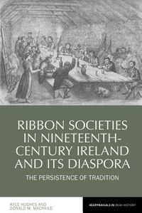 Ribbon Societies in Nineteenth-Century Ireland and Its Diaspora