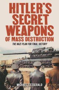 Hitler's Secret Weapons of Mass Destruction