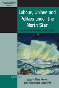 Labour, Unions and Politics Under the North Star